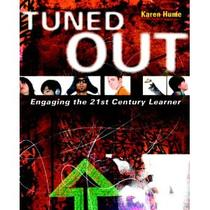 Tuned out: Engaging the 21st century learner by Karen Hume